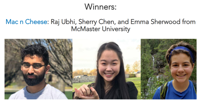 "Text that says ""Winners: Mac n Cheese: Raj Ubhi, Sherry Chen and Emma Sherwood from McMaster University"" Headshots of the three team members."